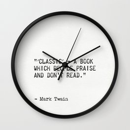 """′Classic′ - a book which people praise and don't read."" Wall Clock"