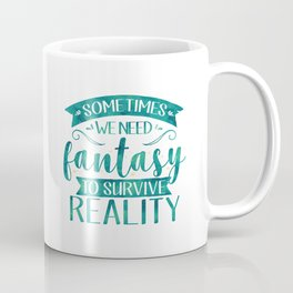 Sometimes We Need Fantasy to Survive Reality (Green) Coffee Mug
