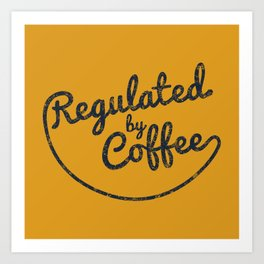 Regulated by Coffee // Caffeine Addict Typography Cafe Barista Humor Retro Vintage Quotes Art Print