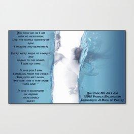 You Took Me As I Am   Pamala Ballingham Canvas Print