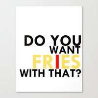 fries Canvas Prints featuring FRIES by Wanderlust