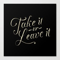 Take it or leave it Canvas Print
