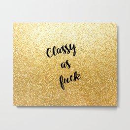 Gold Classy as fuck Metal Print