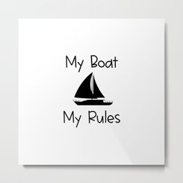 My Boat My Rules Lake and Ocean Travel Metal Print