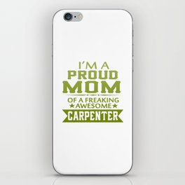 I'M A PROUD CARPENTER'S MOM iPhone Skin