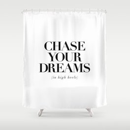 Chase Your Dreams in High Heels black and white typography poster bedroom decor wall art Shower Curtain