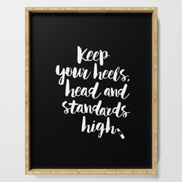 Keep Your Heels, Head and Standards High black-white typography poster design modern wall home decor Serving Tray