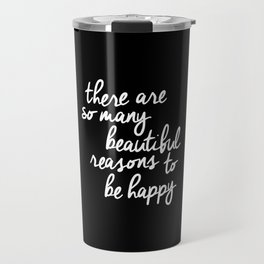 There Are So Many Beautiful Reasons to be Happy black and white typography poster home wall decor Travel Mug