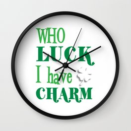 Who Needs Luck I Have Charm Irish Pride T-Shirt Wall Clock