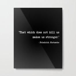 Stronger, Friedrich Nietzsche Metal Print