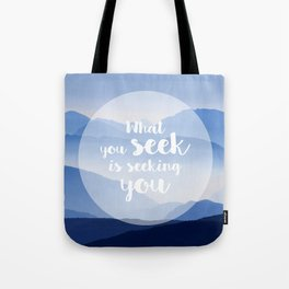 What you seek is seeking you Tote Bag