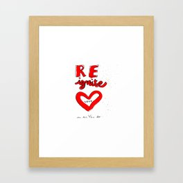 REignite Love in all you do! Framed Art Print