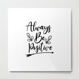 Be Positive Metal Print
