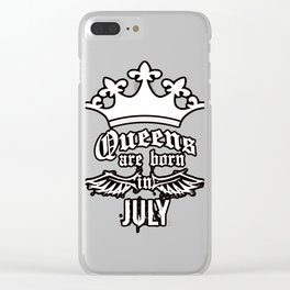 QUEENS ARE BORN IN JULY Clear iPhone Case