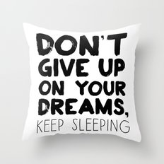 Don't Give Up On Your Dreams, Keep Sleeping Throw Pillow