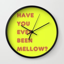 Have You Ever Been Mellow ? Wall Clock
