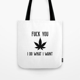 I do what I want Weed gift idea Tote Bag
