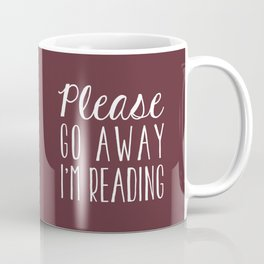 Please Go Away I'm Reading (Burgundy) Coffee Mug