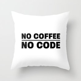 No coffee no code Throw Pillow