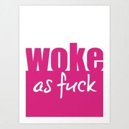 Woke as Fuck Art Print