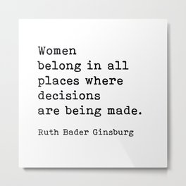 RBG, Women Belong In All Places Where Decisions Are Being Made Metal Print