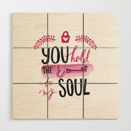 You hold the key to my soul Wood Wall Art