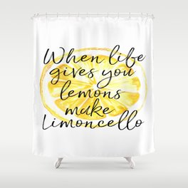 When Life Give You a Lemons Make Limoncello, Kitchen Decor, Wall Art, Hme Decor Shower Curtain