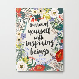 Surround yourself with inspiring beings Metal Print