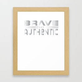 Brave and Authentic Framed Art Print
