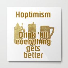 Hoptimism Drink 'till everything gets better Metal Print