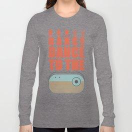 Dance To The Radio! Long Sleeve T-shirt