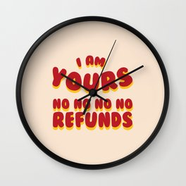 I am Yours No Refunds Wall Clock