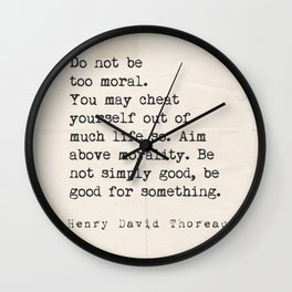 Do not be too moral. Henry David Thoreau Wall Clock