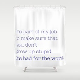 Don't grow up stupid - Friday Night Lights collection Shower Curtain