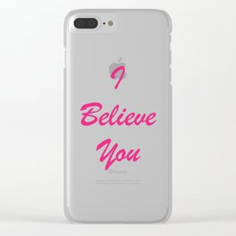 I Believe You Clear iPhone Case