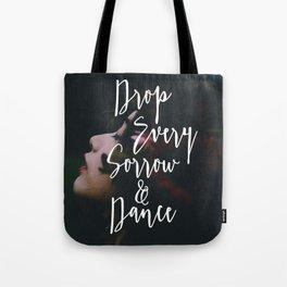Drop Every Sorrow & Dance Tote Bag