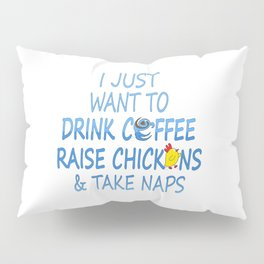 Coffee, Chickens And Naps Pillow Sham
