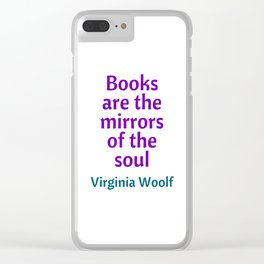 Books are the mirrors of the soul - Virginia Woolf Quote Clear iPhone Case