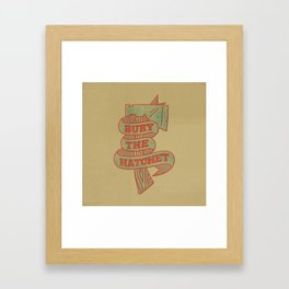 Bury the Hatchet Framed Art Print