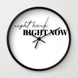 right here right now Wall Clock