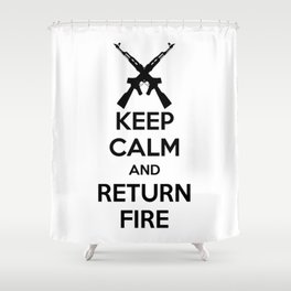 Keep Calm And Return Fire Shower Curtain