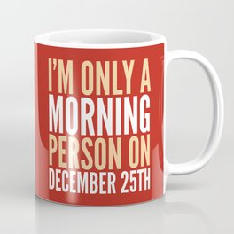 I'm Only a Morning Person on December 25th (Crimson) Coffee Mug