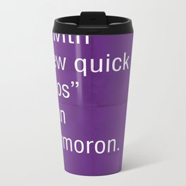 """Just come up with a few quick logos"" is an oxymoron. Metal Travel Mug"