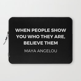 Maya Angelou Inspiration Quotes - When people show you who they are believe them Laptop Sleeve