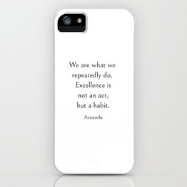 Excellence is a habit - Aristotle Quote iPhone Case