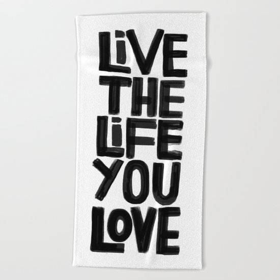 Live the life you love Beach Towel