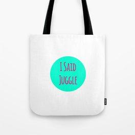 I Said Juggle Fun Juggling Quote Tote Bag