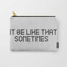 """""""It be like that sometimes"""" Black & White Tile Carry-All Pouch"""