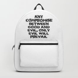 ANY COMPROMISE BETWEEN GOOD AND EVIL, ONLY EVIL PREVAILS. Backpack