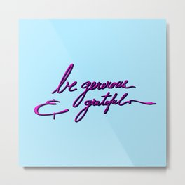 Be generous & grateful Metal Print